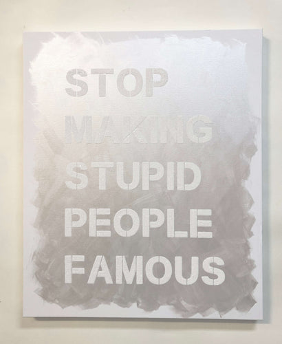 Stop Making Stupid People Famous - White Canvas / White Diamond Dust