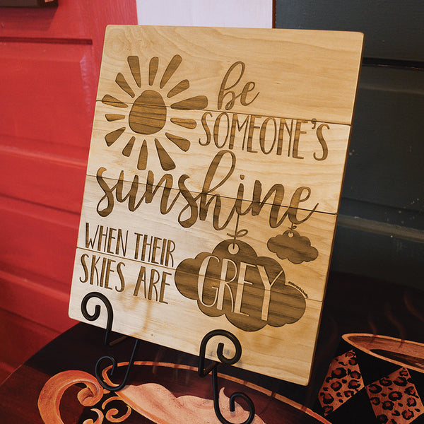 Be Someone's Sunshine Wooden Sign