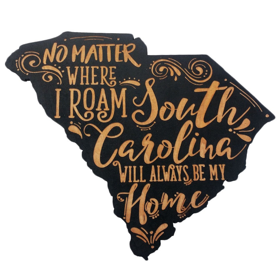 No Matter Where I Roam South Carolina Wooden Sign