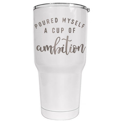 Pour Myself A Cup of Ambition Tumbler