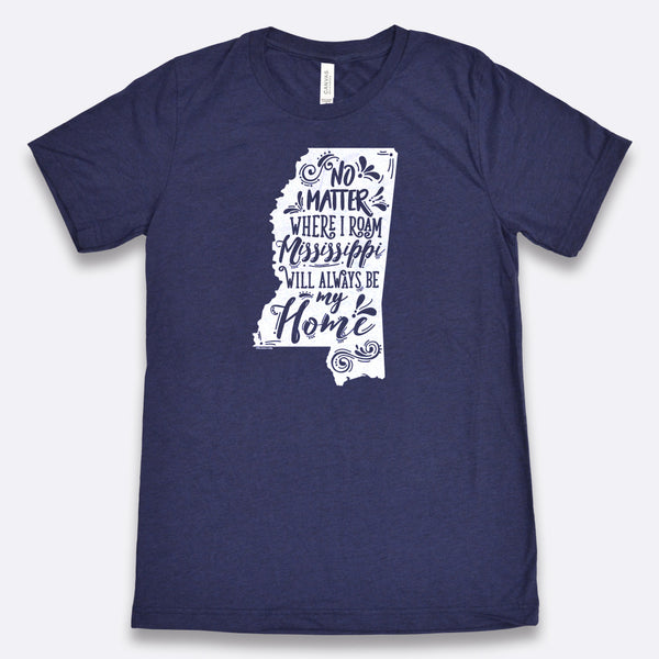 No Matter Where I Roam Mississippi Will Always Be My Home T-Shirt