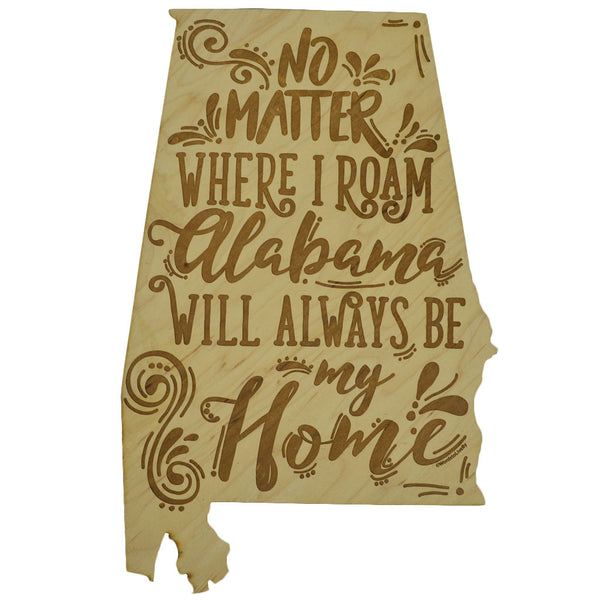 No Matter Where I Roam Alabama Wooden Sign