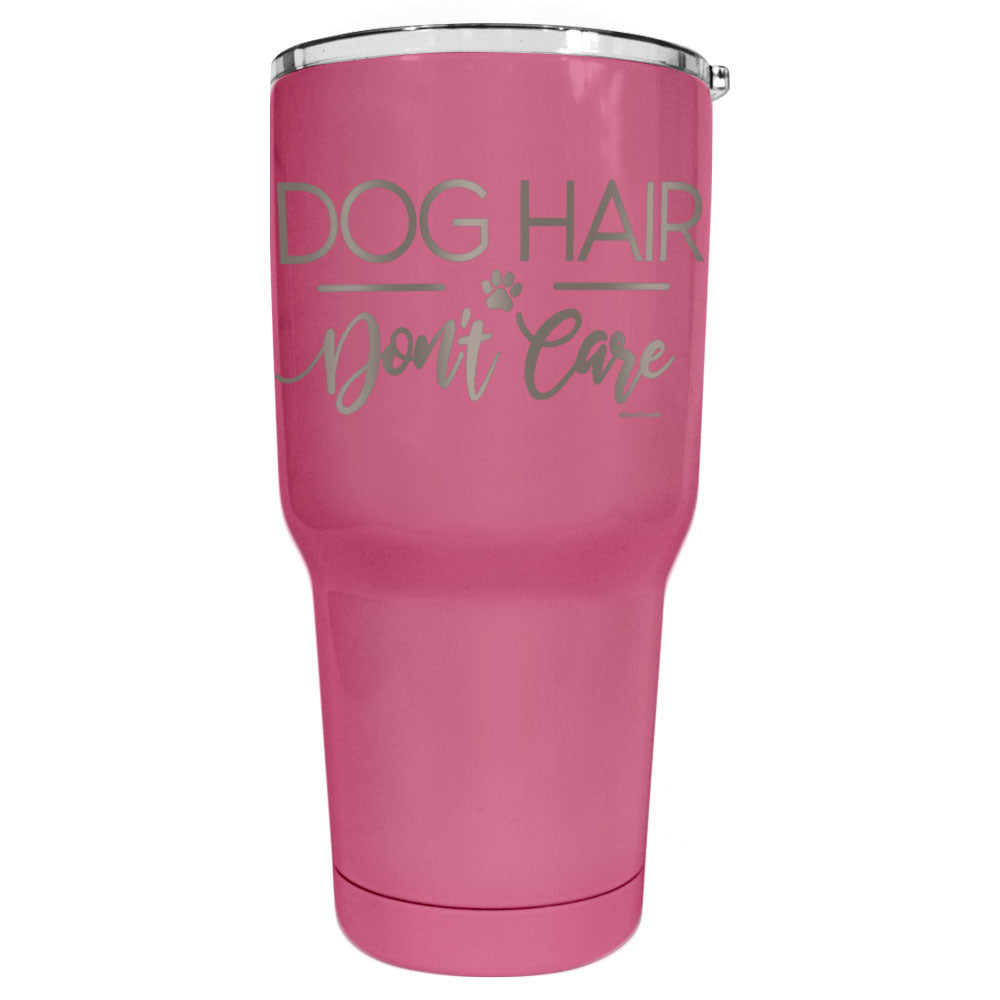 Dog Hair Don't Care Hot Pink Tumbler