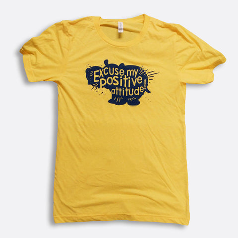 Excuse my Positive Attitude shirt