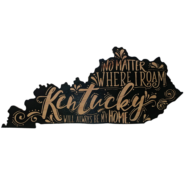 No Matter Where I Roam Kentucky Wooden Sign