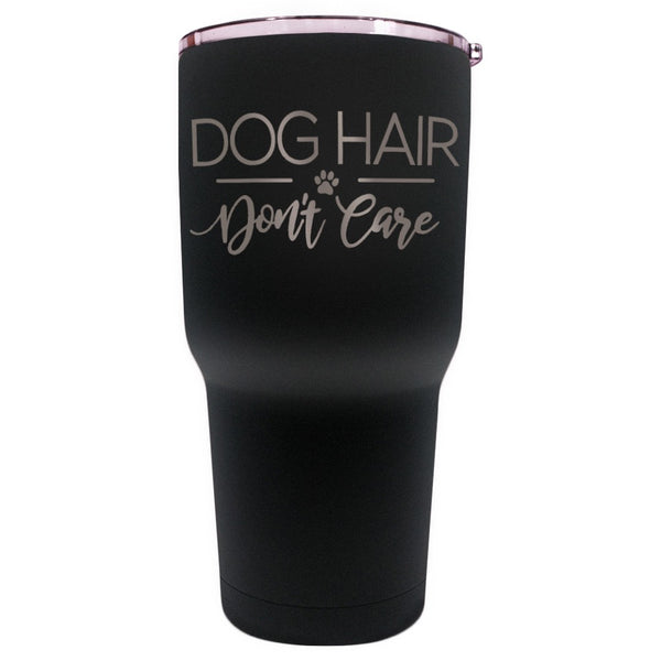 Dog Hair Don't Care Tumbler