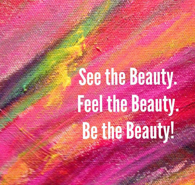 See the Beauty. Feel the Beauty. Be the Beauty!