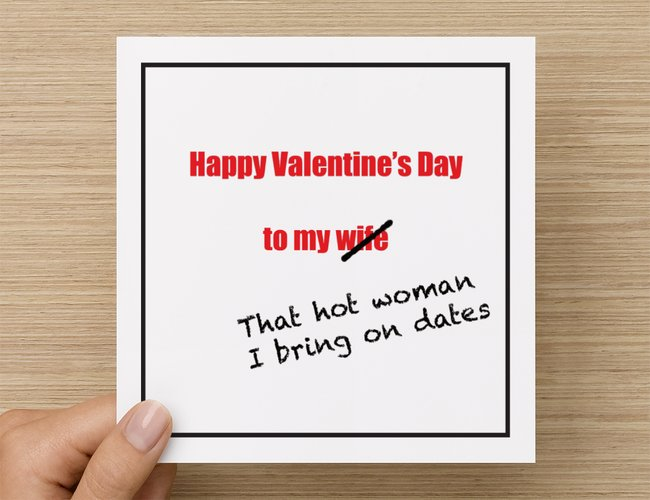 Happy Valentine's Day to my  wife / that hot woman I bring on dates Valentine's Day card