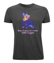 Stop trying to make fetch happen Stretch Tee