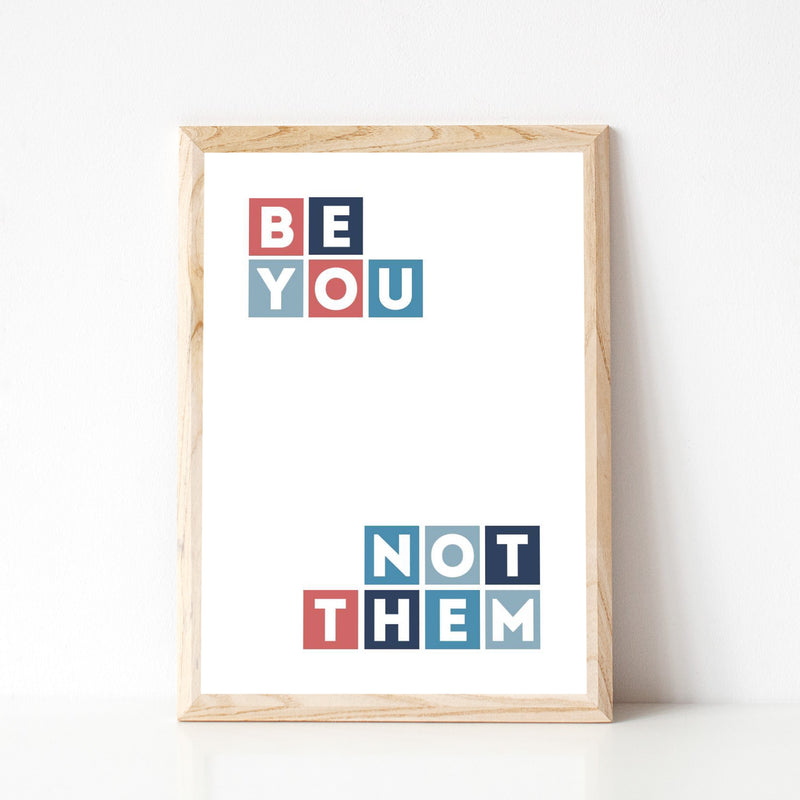 """BE YOU...NOT THEM"" WALL PRINT"