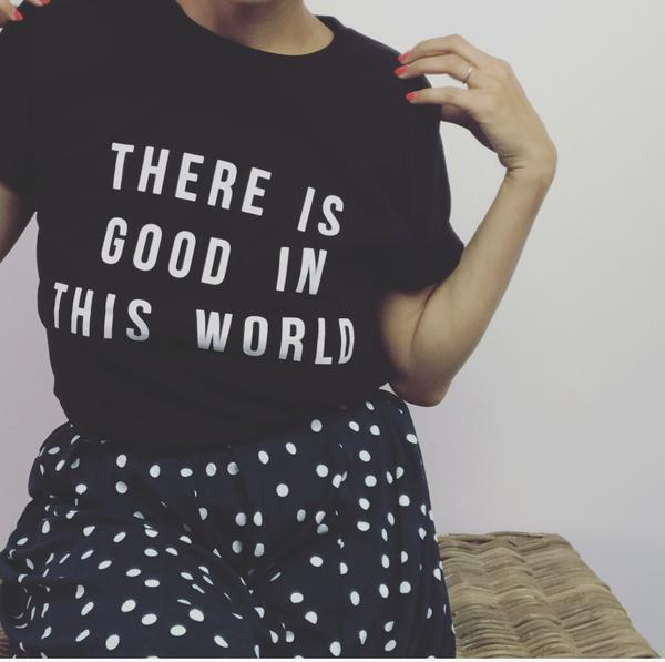 There Is Good In This World (Tee)