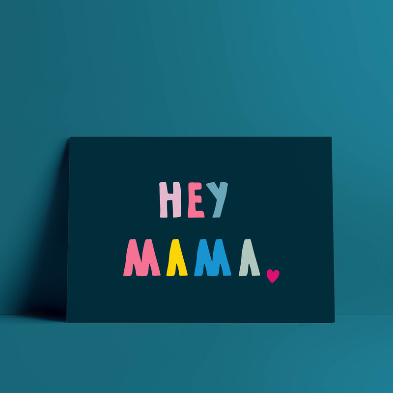 HEY MAMA - BRIGHT, BOLD AND MOTIVATIONAL GRAPHIC PRINT (UNFRAMED)