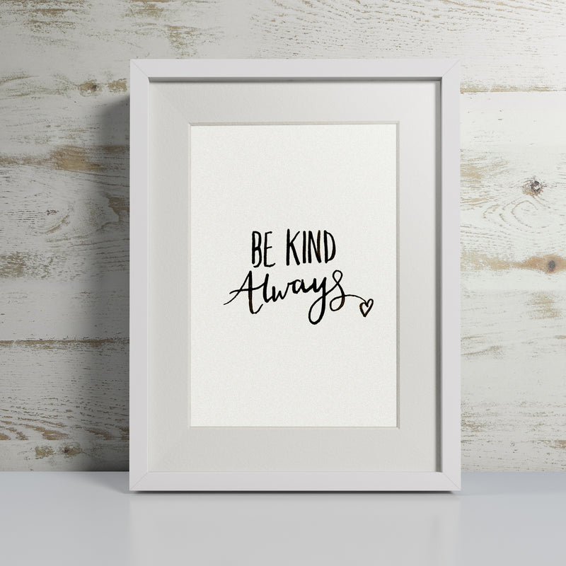 'BE KIND ALWAYS' HAND LETTERED CALLIGRAPHY PRINT