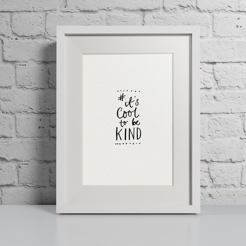 '#IT'S COOL TO BE KIND' HAND LETTERED CALLIGRAPHY PRINT
