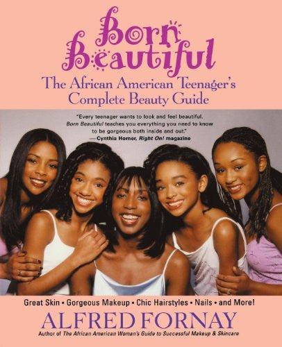 Born Beautiful: The African American Teenager's Complete Beauty Guide