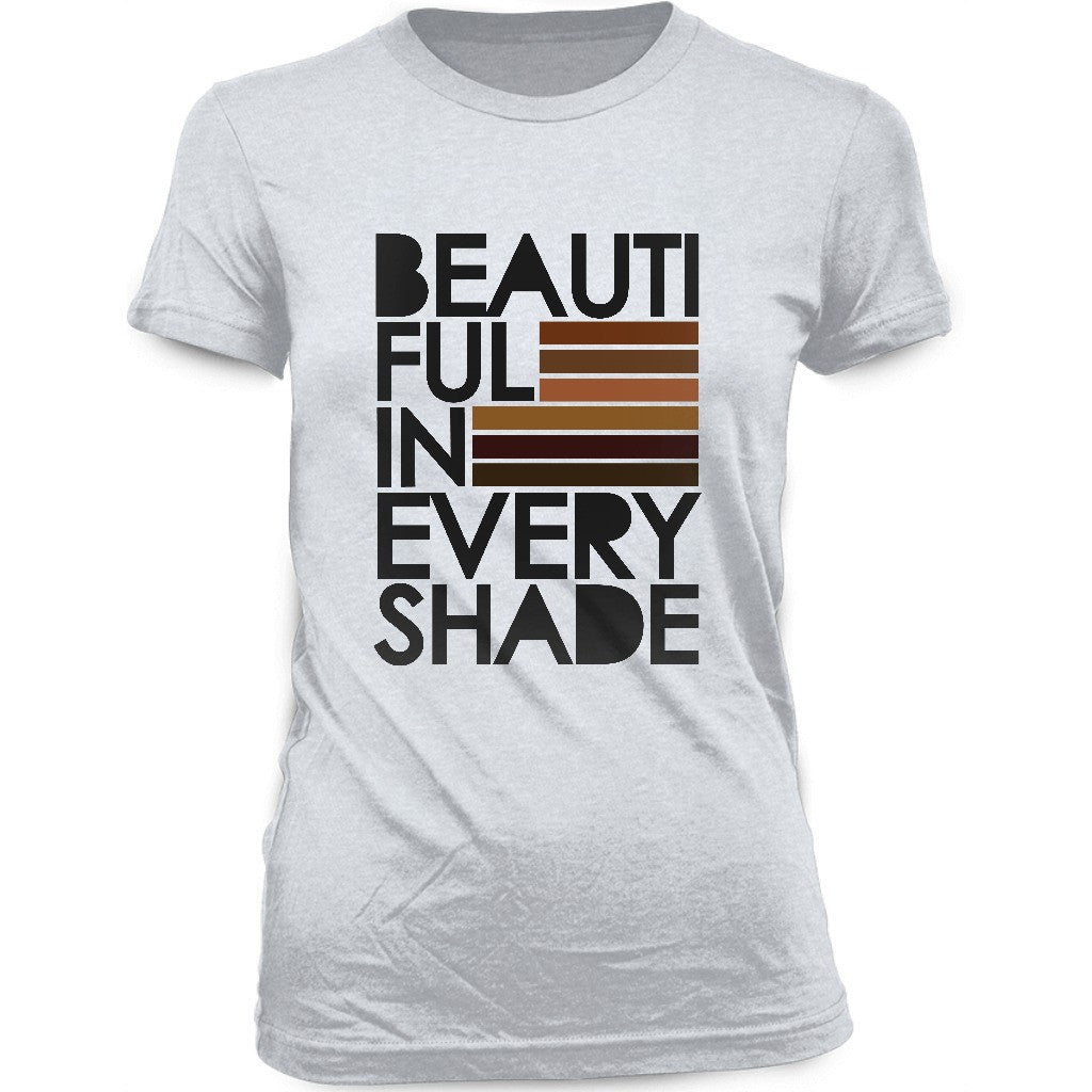 Beautiful In Every Shade T-shirt