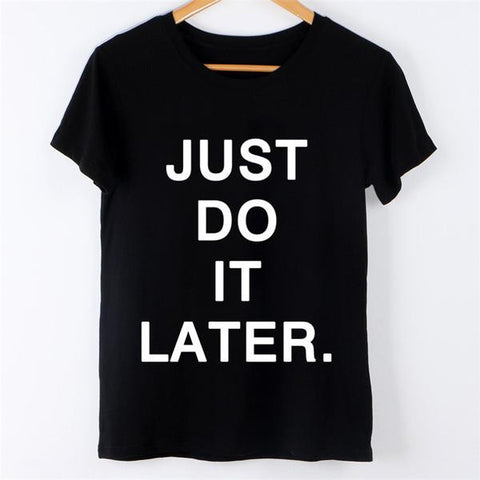 Women Casual JUST DO IT LATER Femme Black Tees