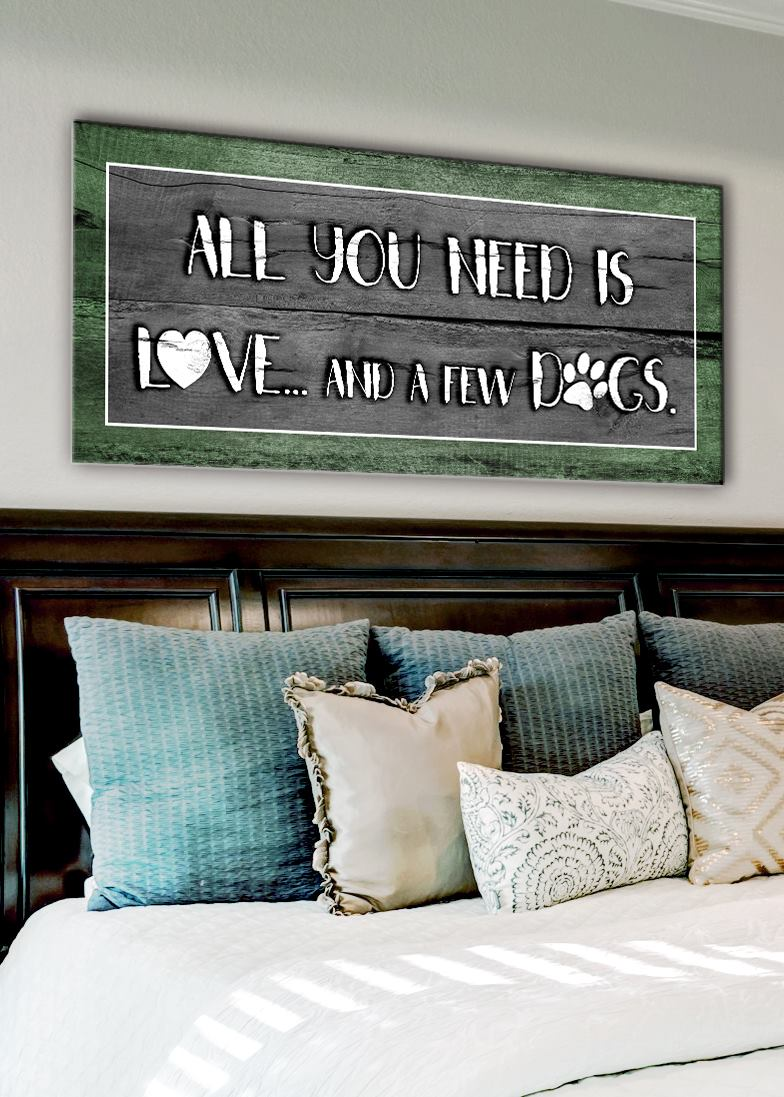 Pet Wall Art: All You Need Is Love And A Few Dogs (Wood Frame Ready To Hang)