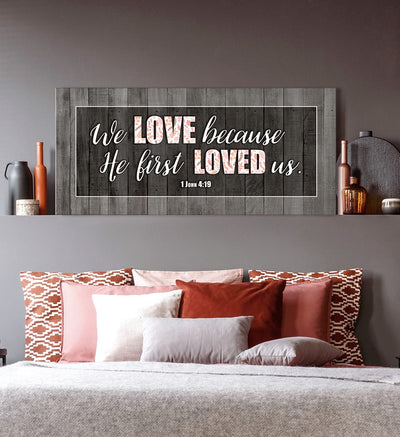 Christian Wall Art: We Love Because He Loved Us (Wood Frame Ready To Hang)