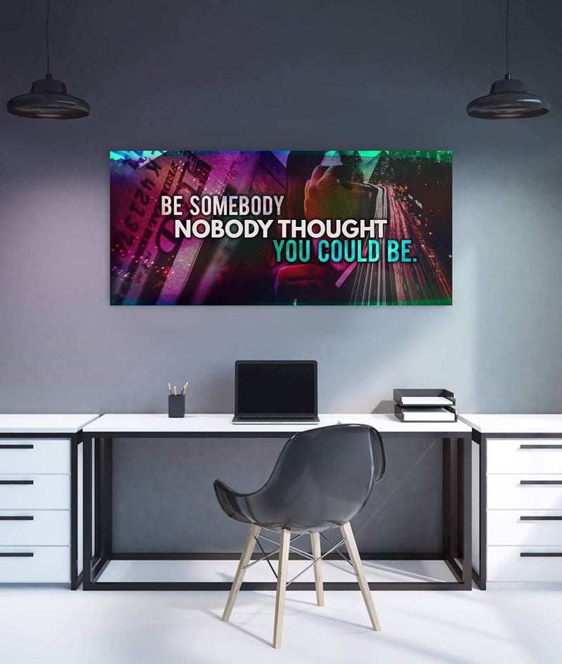 Inspire Wall Art: Be Somebody Nobody Thought (Wood Frame Ready To Hang)