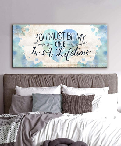 Couples Wall Art: You Must Be My Once In A Lifetime (Wood Frame Ready To Hang)