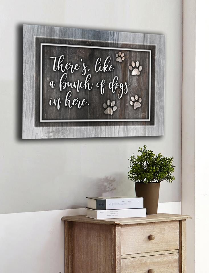 Pet Wall Art: Theres Like A Bunch Of Dogs In Here (Wood Frame Ready To Hang)