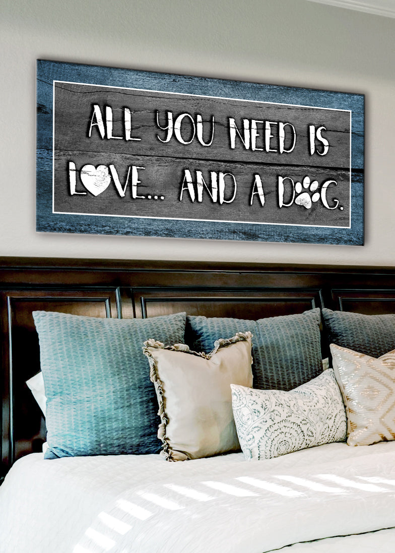 Pet Wall Art: All You Need Is Love And A Dog (Wood Frame Ready To Hang)