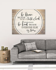Christian Wall Art: Be Brave because you're a Child of God (Wood Frame Ready To Hang)
