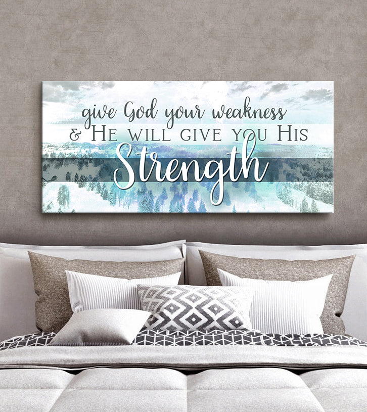 Christian Wall Art: Give God Your Weakness (Wood Frame Ready To Hang)