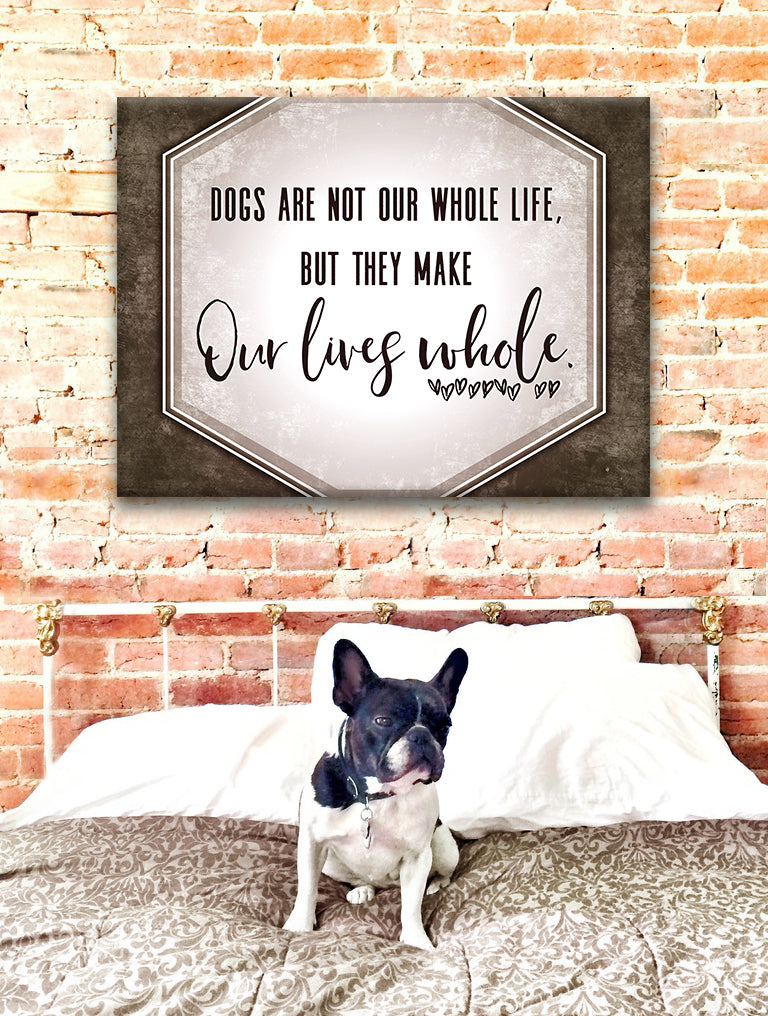 Pet Wall Art: Dogs Are Not Our Whole Life But They Make Our Lives Whole (Wood Frame Ready To Hang)