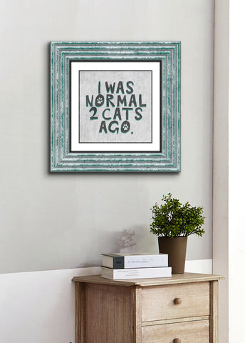 Pet Lovers Wall Art: I Was Normal 2 Cats Ago (Wood Frame Ready To Hang)