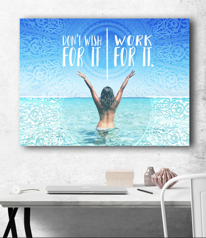 Home Decor Wall Art: Don't Wish For It Work For It! (Wood Frame Ready To Hang)