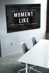 Business Wall Art: Show Up In Every Moment Like You're Meant To Be There (Wood Frame Ready To Hang)