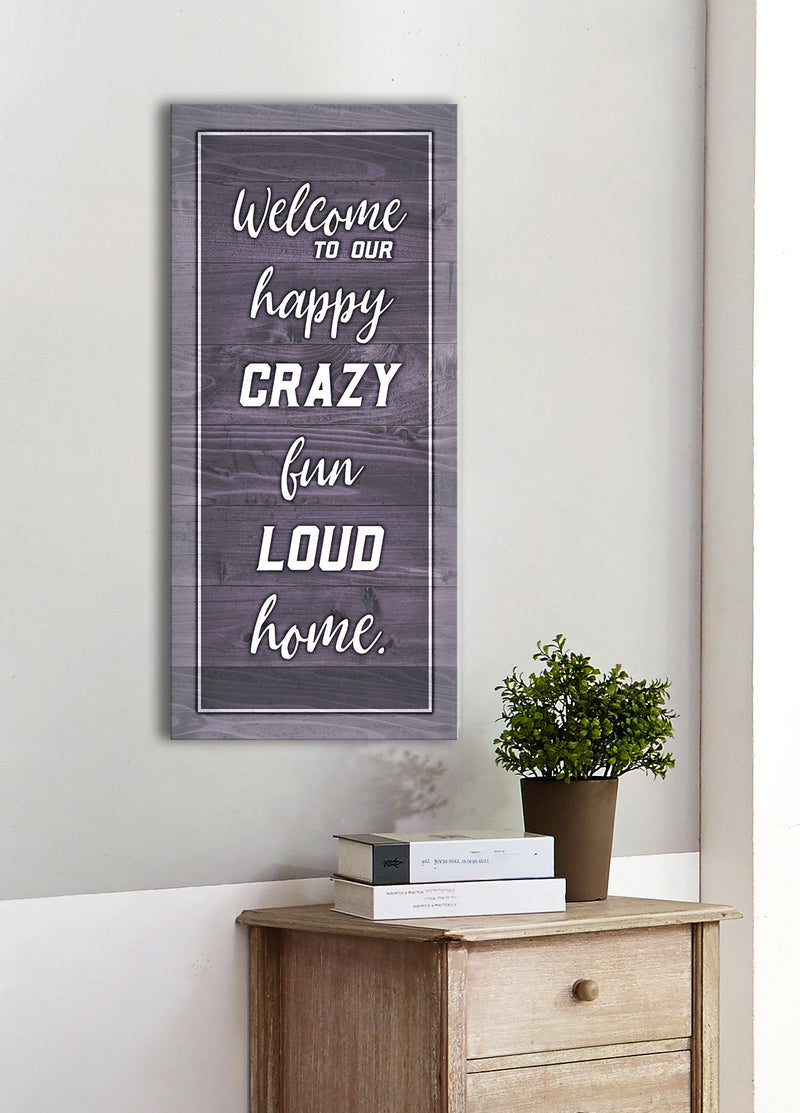Home Wall Art: Welcome To Our Crazy Fun Loud Home (Wood Frame Ready To Hang)