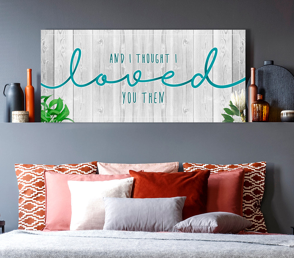 Couples Wall Art: And I Thought I Loved You Then (Wood Frame Ready To Hang)