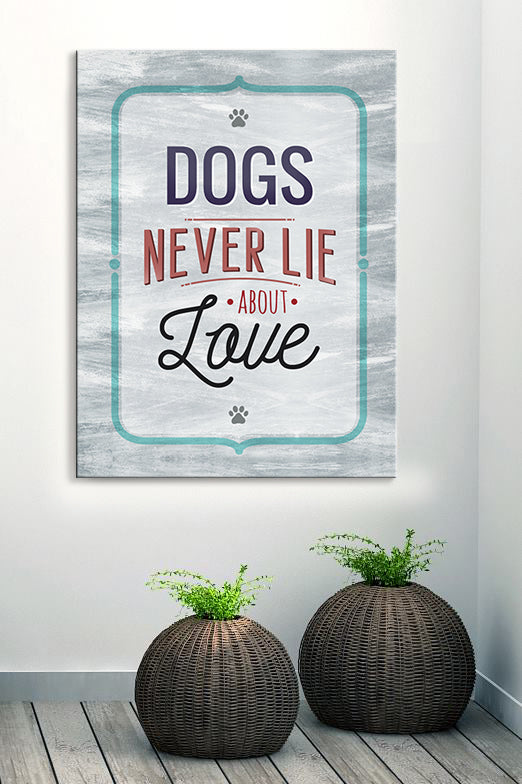 Pet Wall Art: Dogs Never Lie About Love (Wood Frame Ready To Hang)