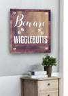 Pet Wall Art: Beware Wiggle Butts (Wood Frame Ready To Hang)