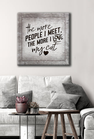 Pet Lovers Wall Art: The More I Meet People The More I Love My Cat (Wood Frame Ready To Hang)