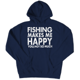 Limited Edition - Fishing Makes Me Happy You,Not So Much