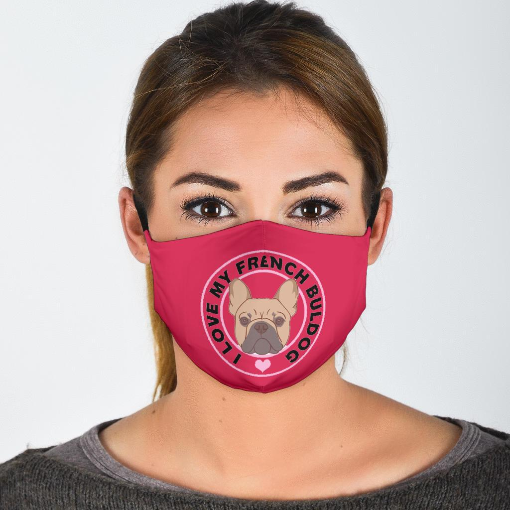 I Love My Frenchie - Fashion Face Mask - Frenchie Bulldog Shop