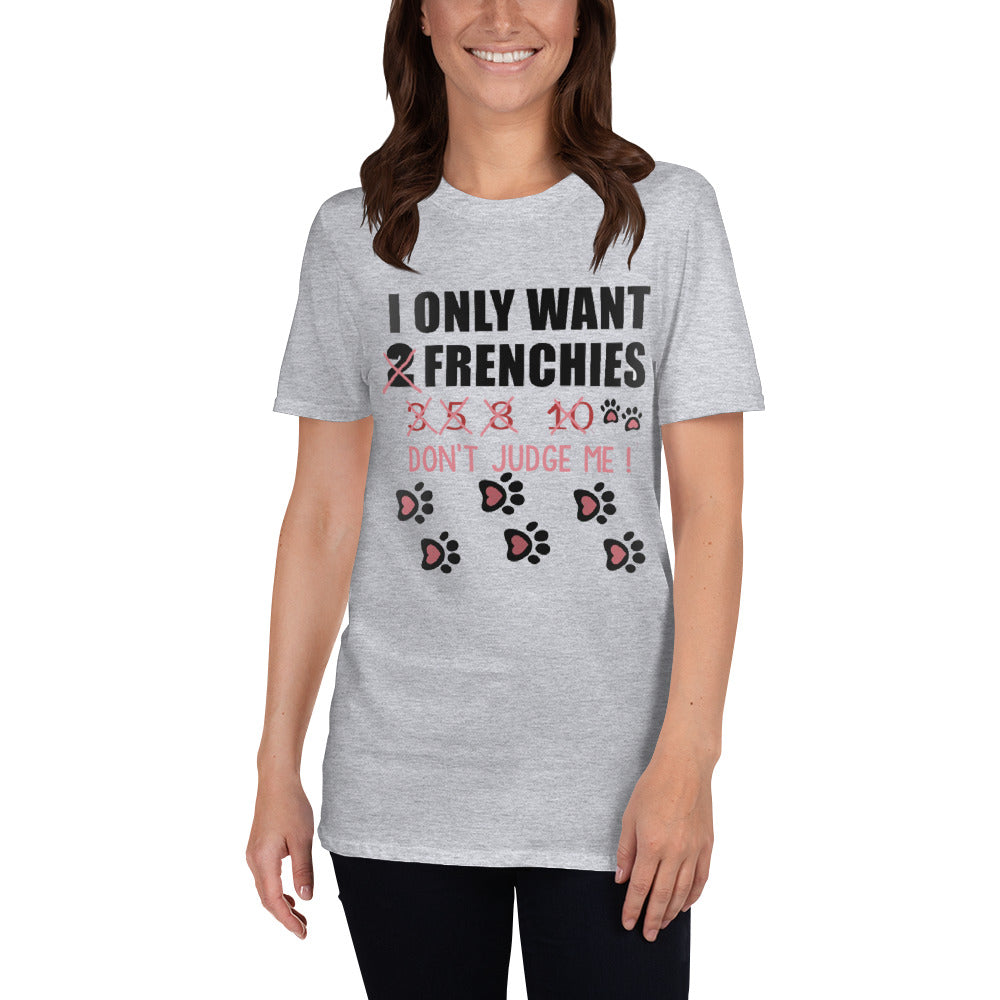 I only want - T-Shirt for men and women - Frenchie Bulldog Shop