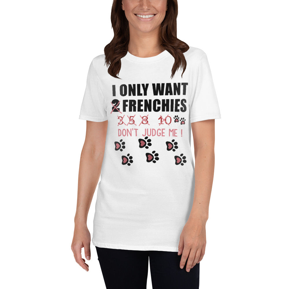I only want - T-Shirt for men and women - frenchie Shop