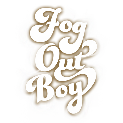 FOG OUT BOY