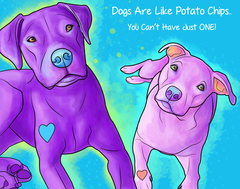 Dogs Are Like Potatoe Chips