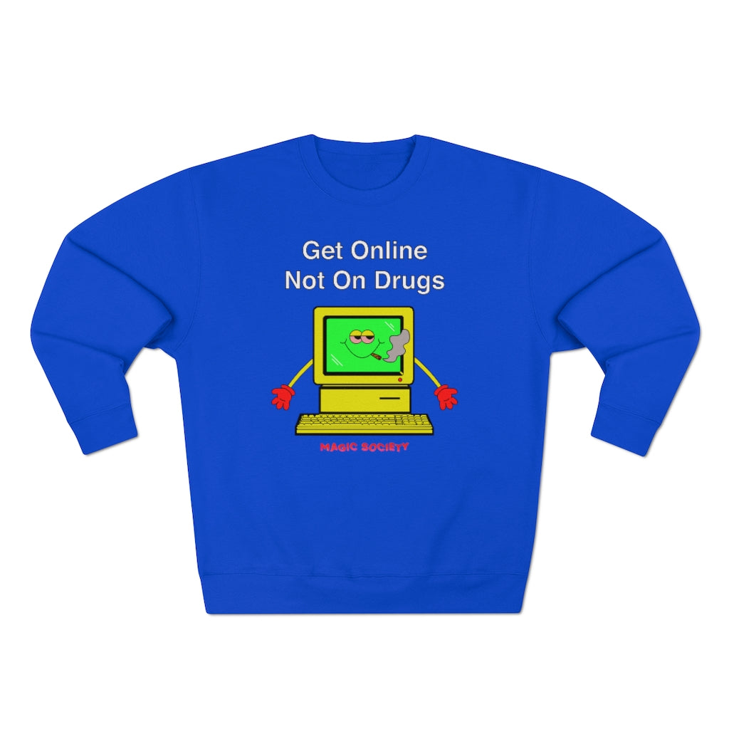 GET ONLINE NOT ON DRUGS SWEATSHIRT