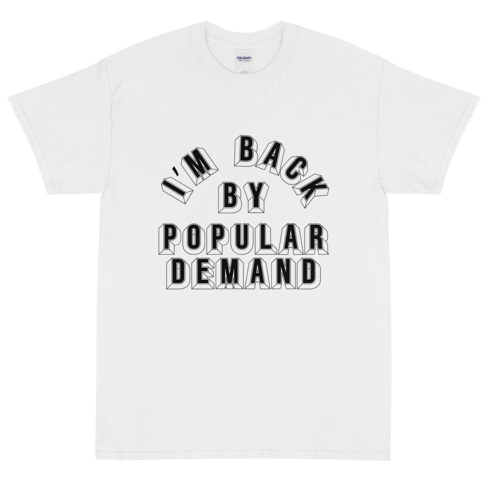 I'M BACK BY POPULAR DEMAND TEE