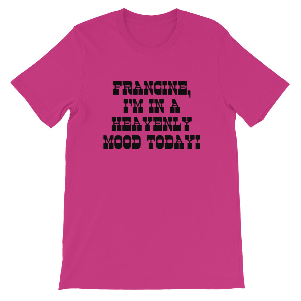 FRANCINE, I'M IN A HEAVENLY MOOD TODAY! TEE