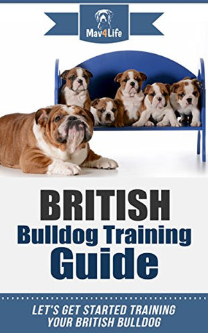 British Bulldog Training Guide: Let's Get Started Training Your British Bulldog