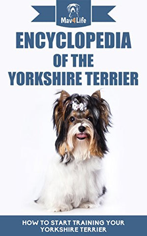 Encyclopedia Of The Yorkshire Terrier: How To Start Training Your Yorkshire Terrier