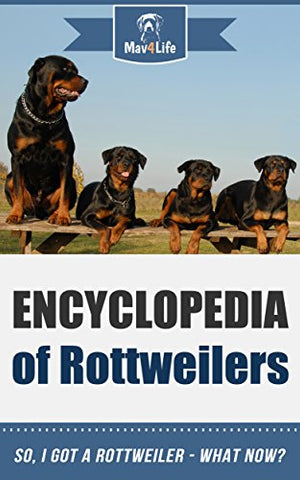 Encyclopedia of Rottweilers: So, I Got a Rottweiler What Now?